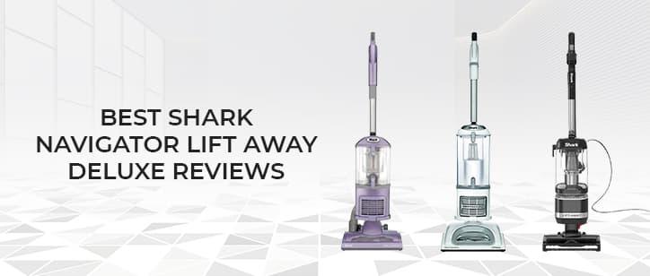 Best shark navigator lift away deluxe reviews - the best models for you